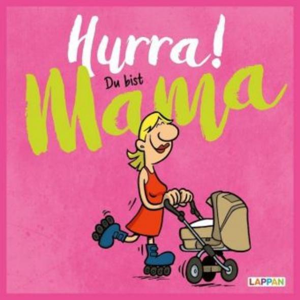 Hurra! Du bist Mama: Cartoons und lustige Texte fü