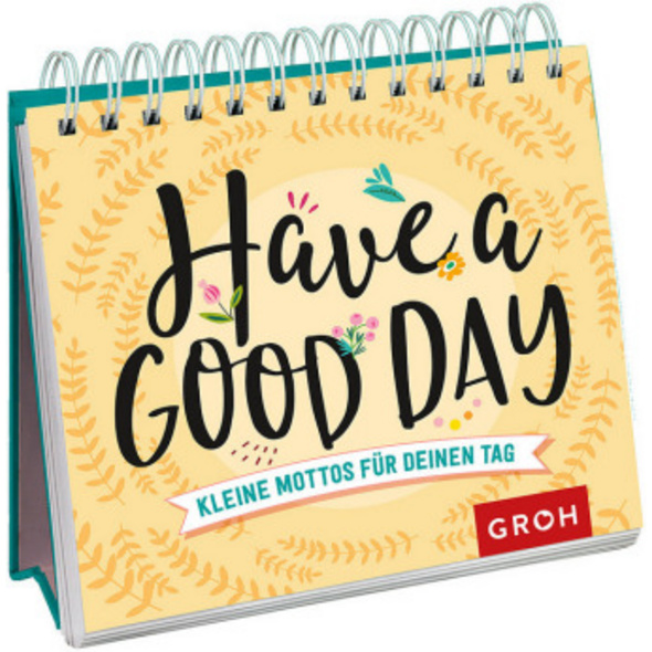 Have a good day! Kleine Mottos für deinen Tag